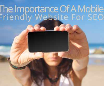 The Importance Of A Mobile Friendly Website For SEO