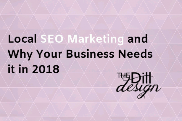 Local SEO Marketing and Why Your Business Needs it in 2018