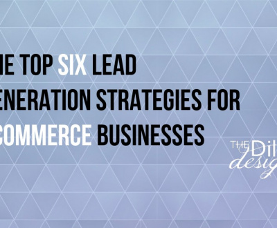 The Top six Lead Generation Strategies for Ecommerce Businesses