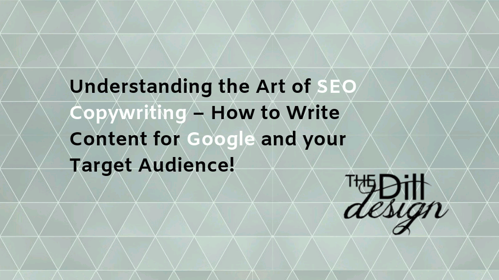 Understanding the Art of SEO Copywriting – How to Write Content for Google and your Target Audience!